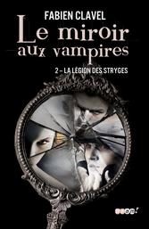 Le miroir aux vampires - Tome 2 - La légion des Stryges