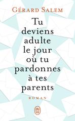 Tu deviens adulte le jour où ru pardonnes à tes parents