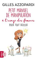 Petit manuel de manipulation à l'usage des femmes pour tout réussir