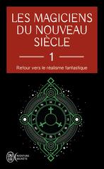 Les magiciens du nouveau siècle - Tome 1 - Retour vers le réalisme fantastique