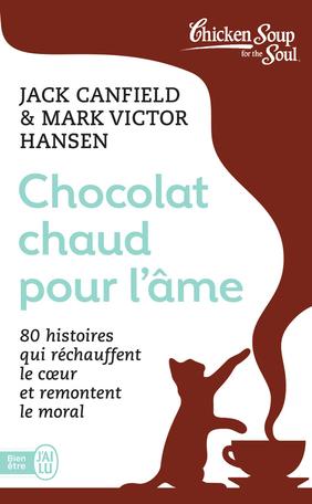 Chocolat chaud pour l'âme - Tome 1 - 80 histoires qui réchauffent le coeur et remontent le moral