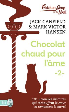 Chocolat chaud pour l'âme - Tome 2 - 101 nouvelles histoires qui réchauffent le cœur et remontent le moral