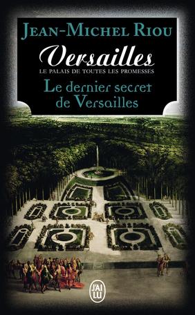 Versailles, le palais de toutes les promesses - Tome 4 - Le dernier secret de Versailles (1685-1715)