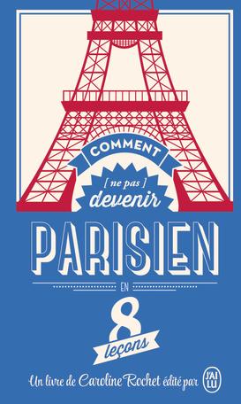 Comment [ne pas] devenir Parisien en 8 leçons