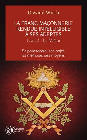 La franc-maçonnerie rendue intelligible à ses adeptes - Tome 3 - Le maître
