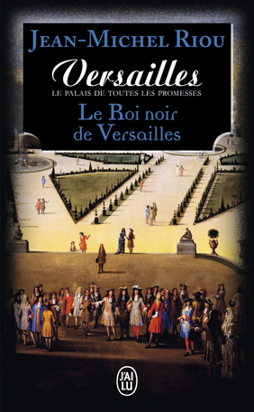 Versailles, le palais de toutes les promesses - Tome 2 - Le Roi noir de Versailles (1668-1670)