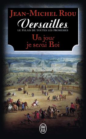 Versailles, le palais de toutes les promesses - Tome 1 - Un jour je serai roi (1638-1664)