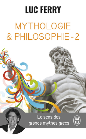 Mythologie & philosophie - Tome 2 - Le sens des grands mythes grecs