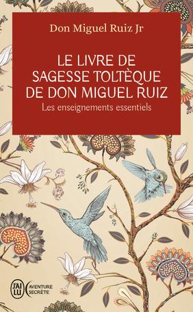 Le livre de sagesse toltèque de Don Miguel Ruiz