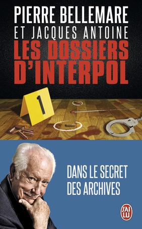 Les dossiers d'Interpol - Tome 1 - Dans le secret des archives