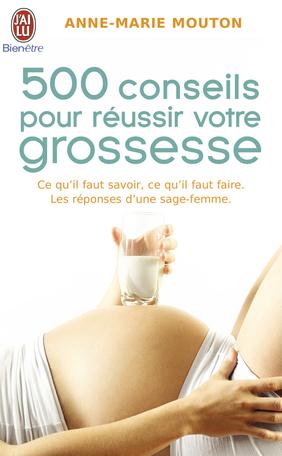 Cinq cents conseils pour réussir votre grossesse