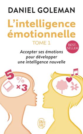 L'intelligence émotionnelle - Tome 1 - Accepter ses émotions pour développer une intelligence nouvelle