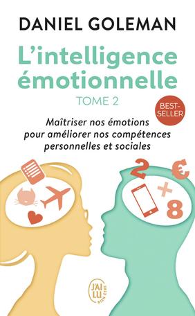 L'intelligence émotionnelle - Tome 2 - Maîtriser nos émotions pour améliorer nos compétences personnelles et sociales