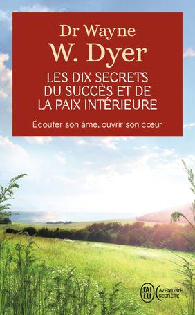 Les dix secrets du succès et de la paix intérieure