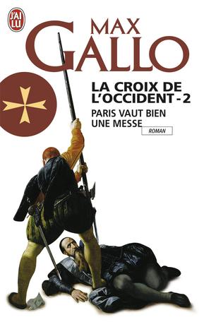 La Croix de l'Occident  - Tome 2 - Paris vaut bien une messe