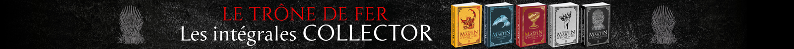 Bandeau Novembre 2019 - Trone de Fer Collector